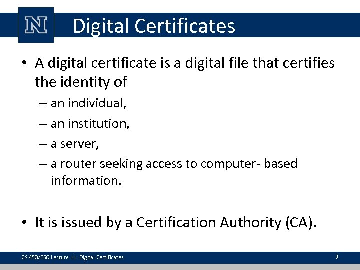 Digital Certificates • A digital certificate is a digital file that certifies the identity