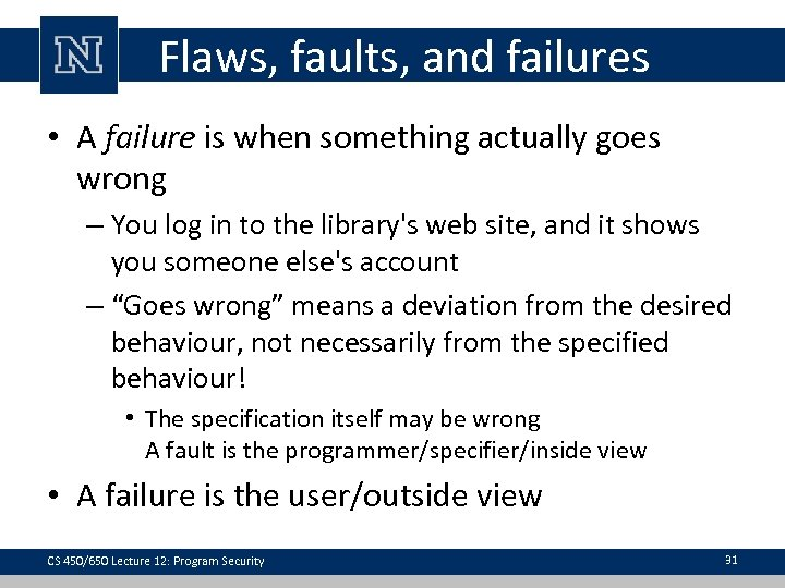 Flaws, faults, and failures • A failure is when something actually goes wrong –