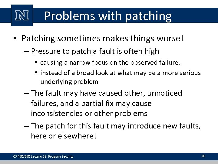 Problems with patching • Patching sometimes makes things worse! – Pressure to patch a