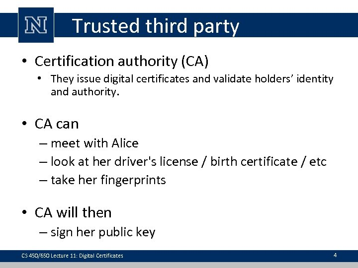 Trusted third party • Certification authority (CA) • They issue digital certificates and validate