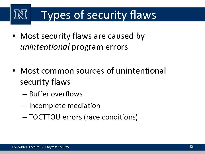 Types of security flaws • Most security flaws are caused by unintentional program errors