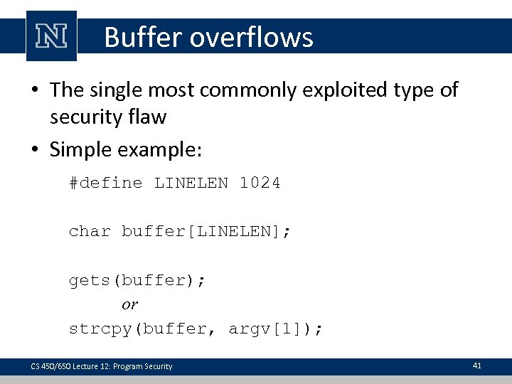 Buffer overflows • The single most commonly exploited type of security flaw • Simple