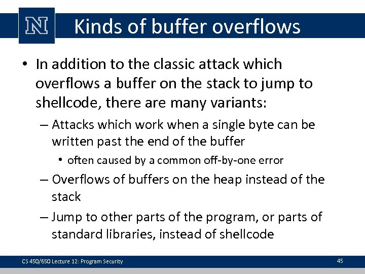 Kinds of buffer overflows • In addition to the classic attack which overflows a