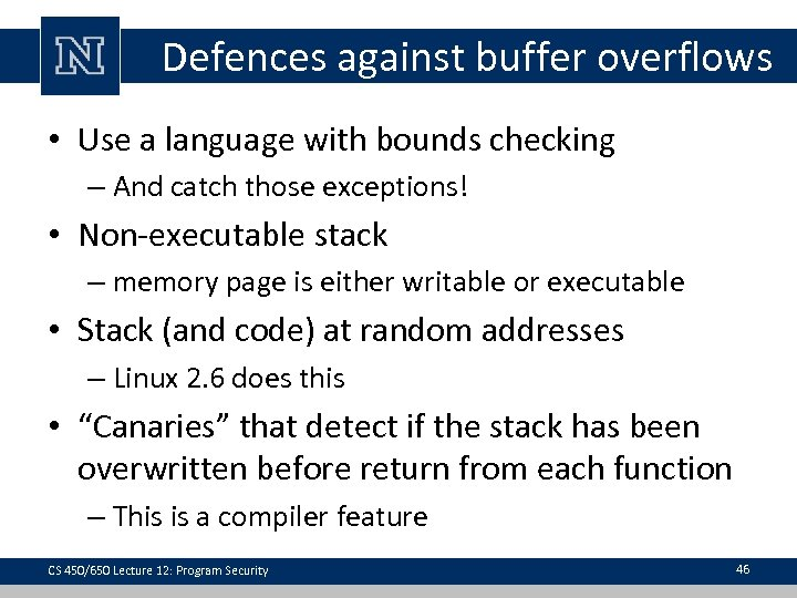 Defences against buffer overflows • Use a language with bounds checking – And catch