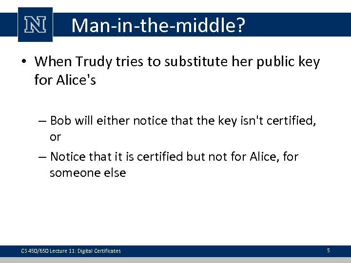 Man-in-the-middle? • When Trudy tries to substitute her public key for Alice's – Bob
