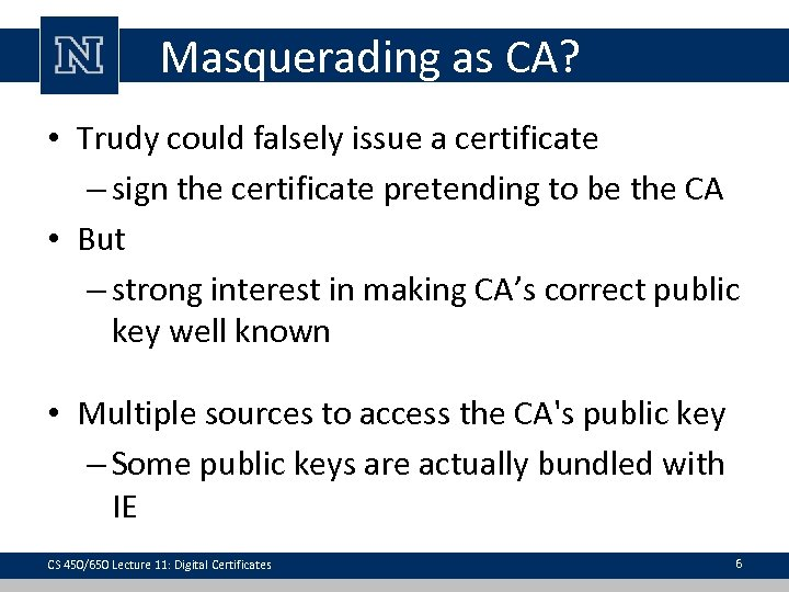 Masquerading as CA? • Trudy could falsely issue a certificate – sign the certificate