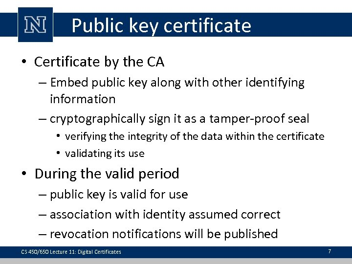 Public key certificate • Certificate by the CA – Embed public key along with