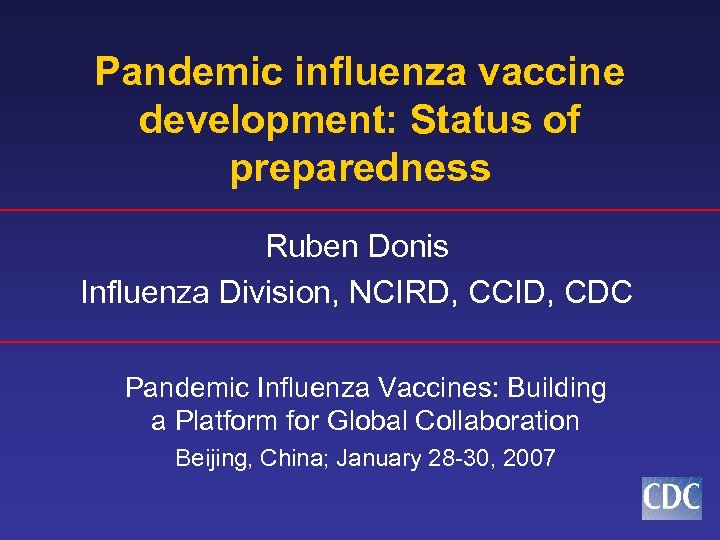 Pandemic influenza vaccine development: Status of preparedness Ruben Donis Influenza Division, NCIRD, CCID, CDC