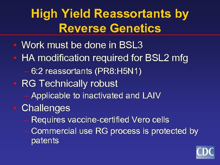 High Yield Reassortants by Reverse Genetics • Work must be done in BSL 3