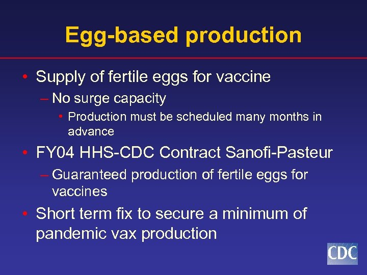 Egg-based production • Supply of fertile eggs for vaccine – No surge capacity •