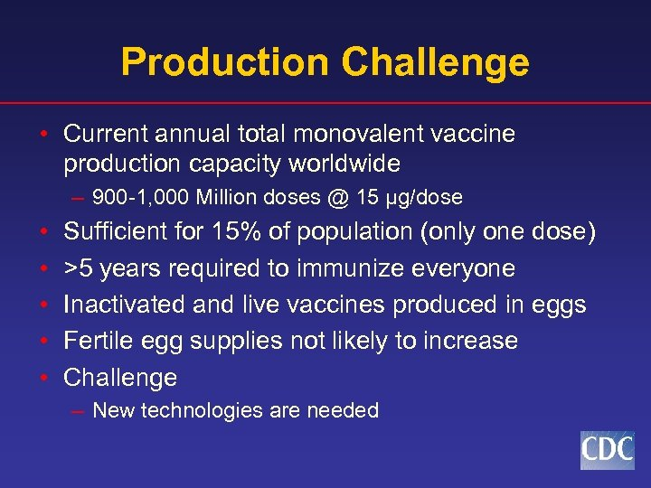 Production Challenge • Current annual total monovalent vaccine production capacity worldwide – 900 -1,