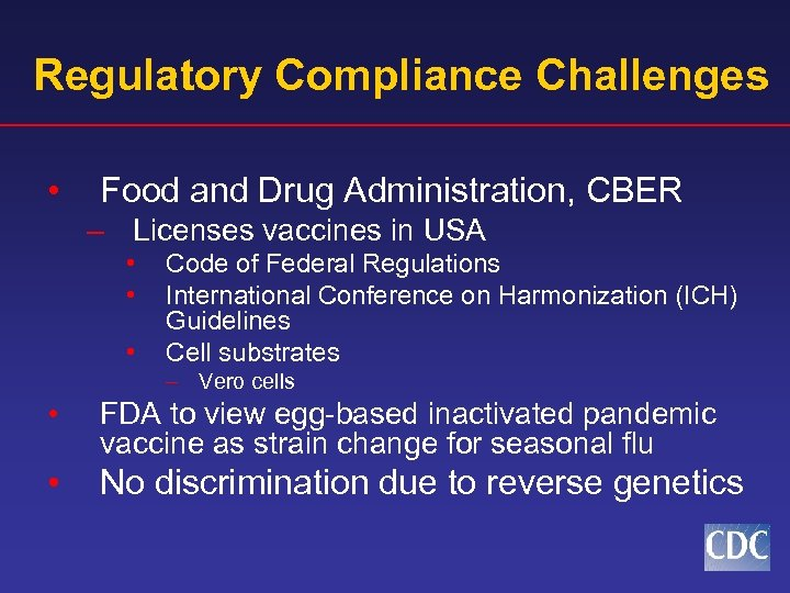 Regulatory Compliance Challenges • Food and Drug Administration, CBER – Licenses vaccines in USA