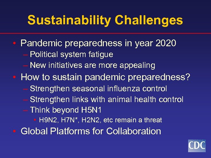 Sustainability Challenges • Pandemic preparedness in year 2020 – Political system fatigue – New