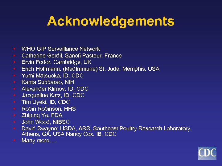 Acknowledgements • • • • WHO GIP Surveillance Network Catherine Gerdil, Sanofi Pasteur, France