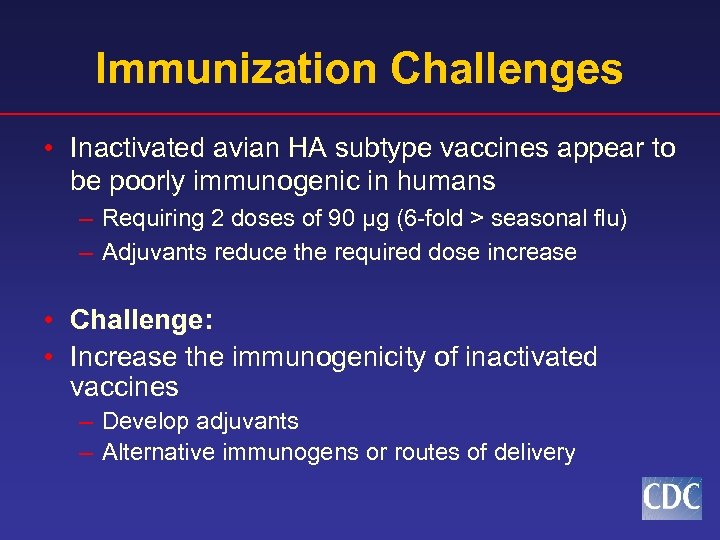 Immunization Challenges • Inactivated avian HA subtype vaccines appear to be poorly immunogenic in
