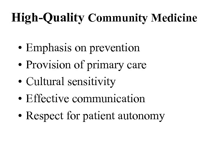 High-Quality Community Medicine • • • Emphasis on prevention Provision of primary care Cultural