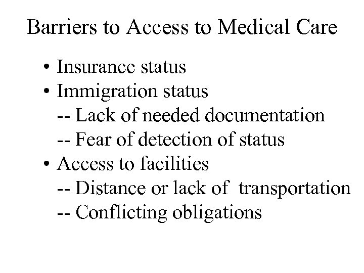 Barriers to Access to Medical Care • Insurance status • Immigration status -- Lack