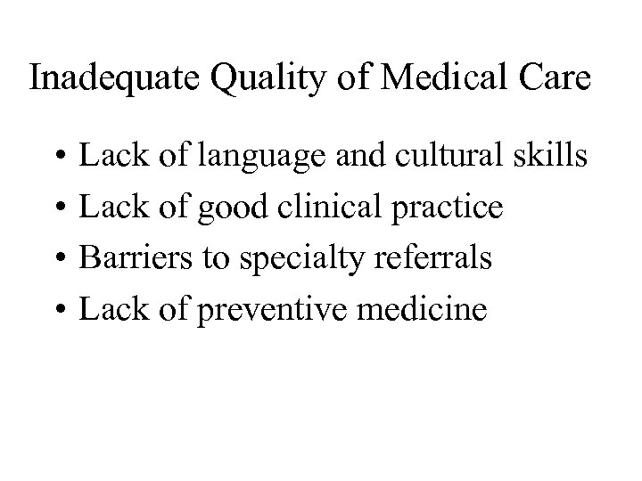 Inadequate Quality of Medical Care • • Lack of language and cultural skills Lack