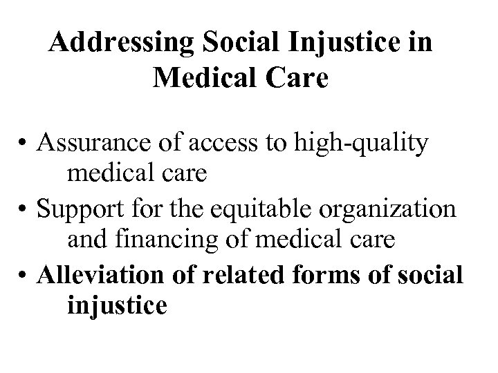 Addressing Social Injustice in Medical Care • Assurance of access to high-quality medical care