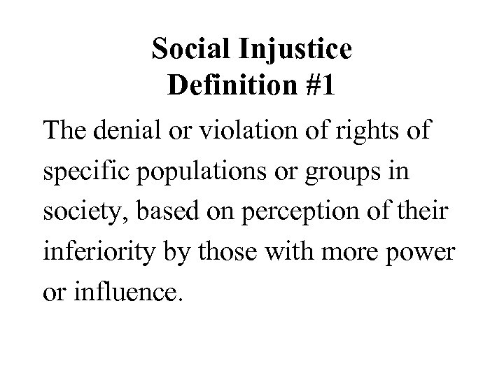 Social Injustice Definition #1 The denial or violation of rights of specific populations or