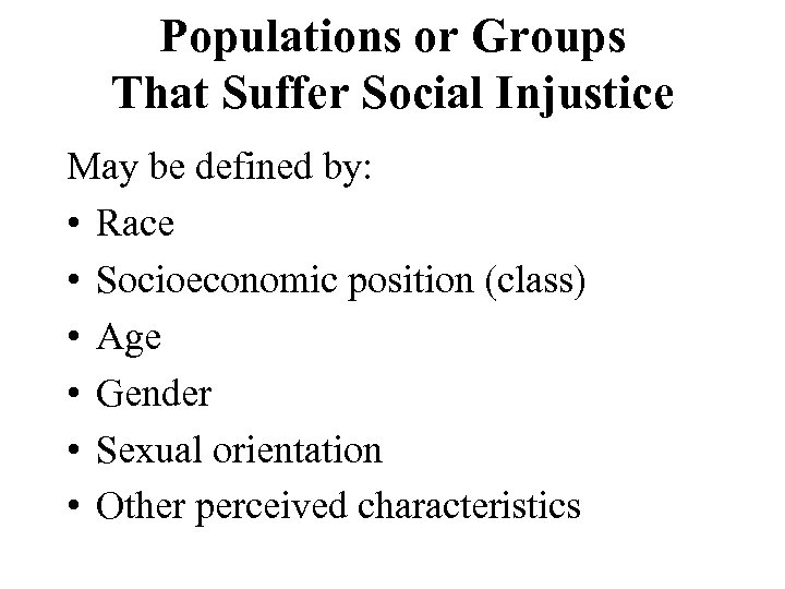 Populations or Groups That Suffer Social Injustice May be defined by: • Race •