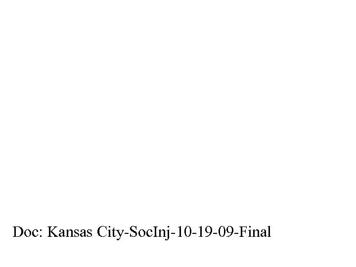 Doc: Kansas City-Soc. Inj-10 -19 -09 -Final