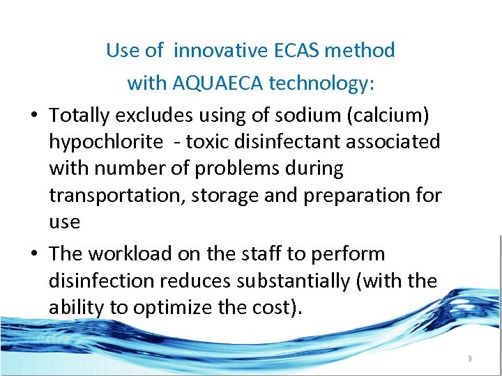 Use of innovative ECAS method with AQUAECA technology: • Totally excludes using of sodium