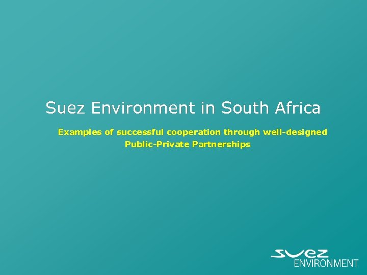 Suez Environment in South Africa Examples of successful cooperation through well-designed Public-Private Partnerships