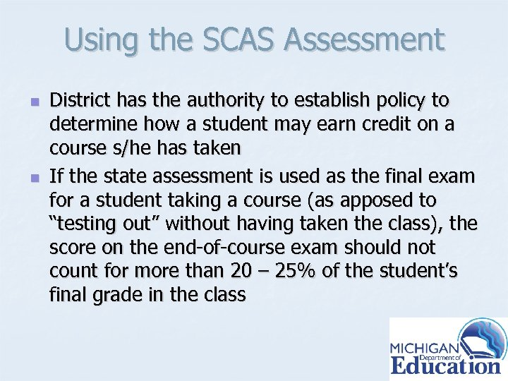 Using the SCAS Assessment n n District has the authority to establish policy to