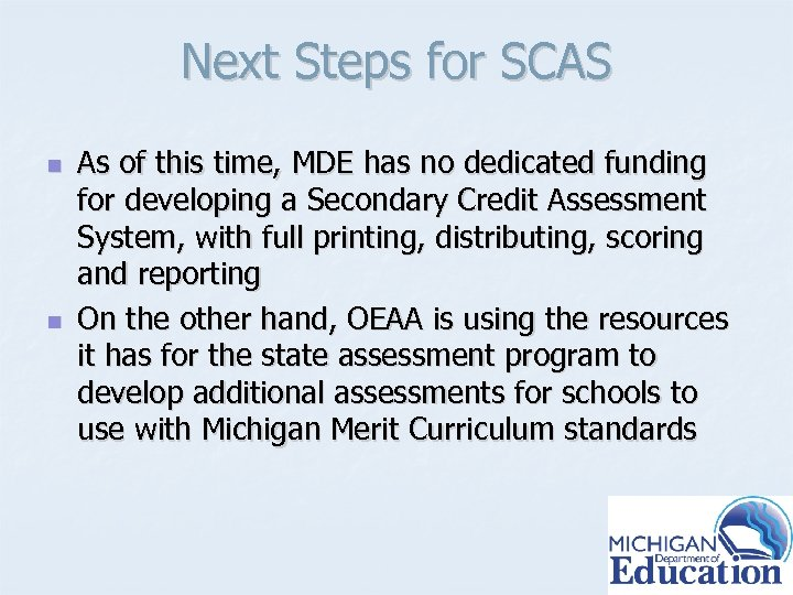 Next Steps for SCAS n n As of this time, MDE has no dedicated