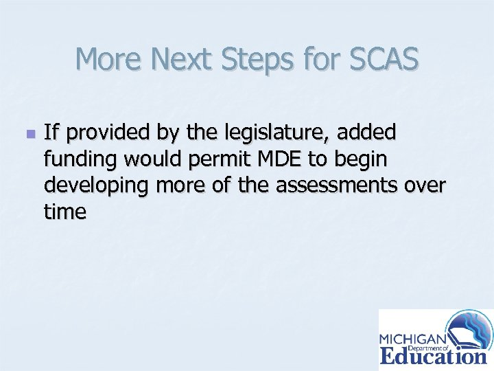 More Next Steps for SCAS n If provided by the legislature, added funding would