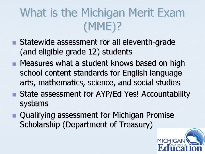 What is the Michigan Merit Exam (MME)? n n Statewide assessment for all eleventh-grade