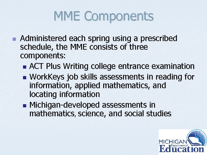 MME Components n Administered each spring using a prescribed schedule, the MME consists of