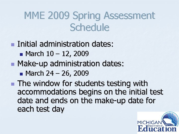 MME 2009 Spring Assessment Schedule n Initial administration dates: n n Make-up administration dates: