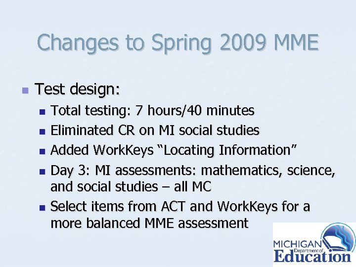 Changes to Spring 2009 MME n Test design: Total testing: 7 hours/40 minutes n