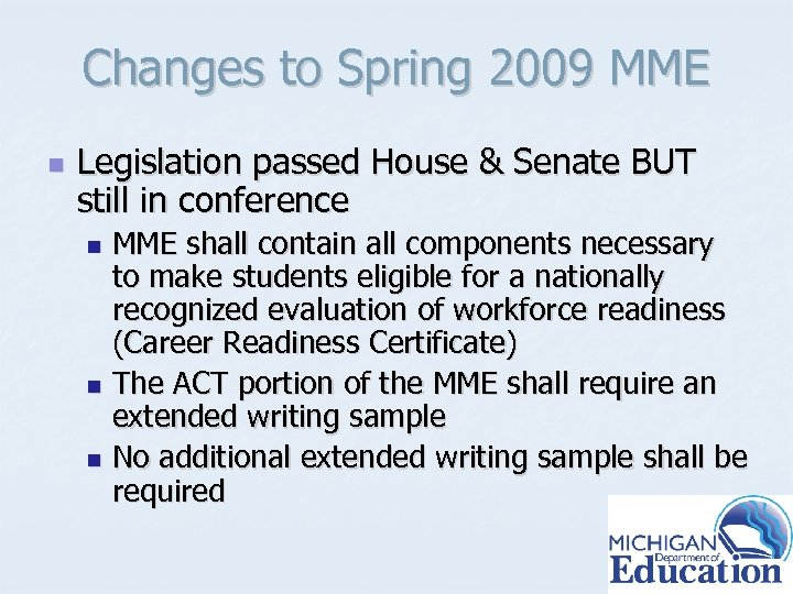 Changes to Spring 2009 MME n Legislation passed House & Senate BUT still in