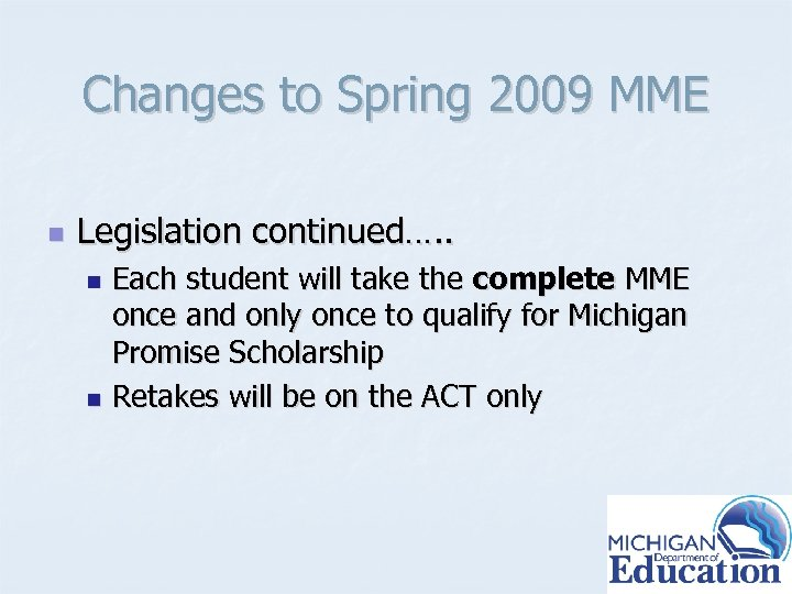 Changes to Spring 2009 MME n Legislation continued…. . Each student will take the