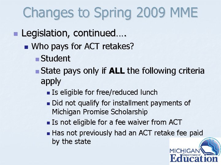 Changes to Spring 2009 MME n Legislation, continued…. n Who pays for ACT retakes?