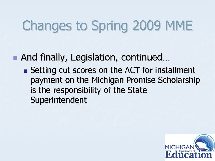 Changes to Spring 2009 MME n And finally, Legislation, continued… n Setting cut scores