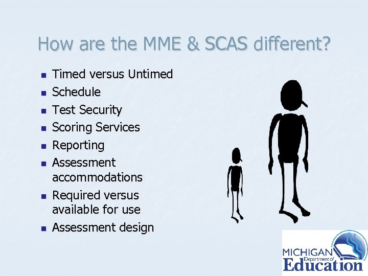 How are the MME & SCAS different? n n n n Timed versus Untimed