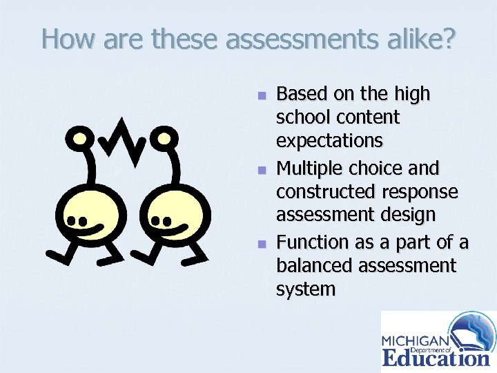 How are these assessments alike? n n n Based on the high school content