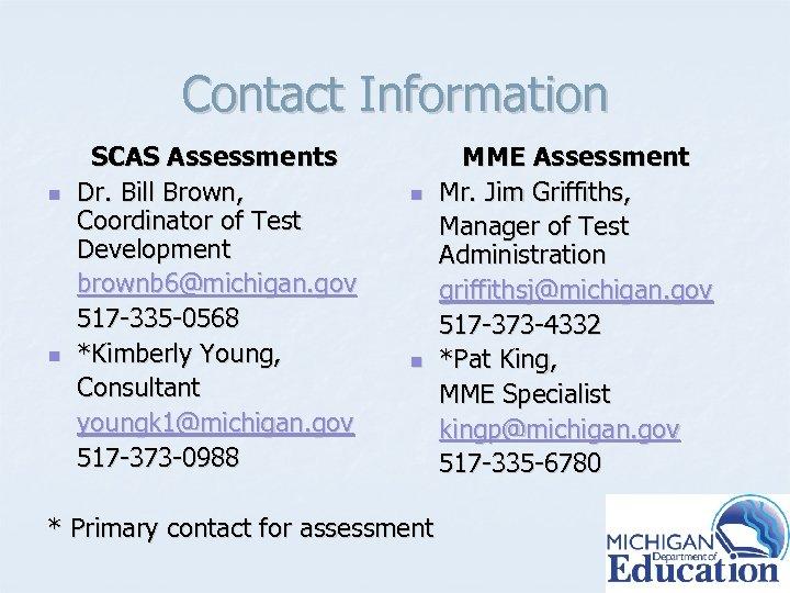 Contact Information n n SCAS Assessments Dr. Bill Brown, Coordinator of Test Development brownb