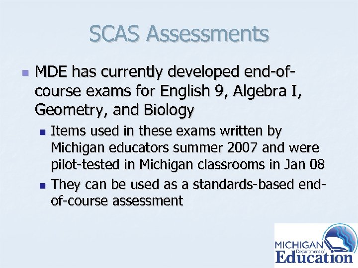 SCAS Assessments n MDE has currently developed end-ofcourse exams for English 9, Algebra I,
