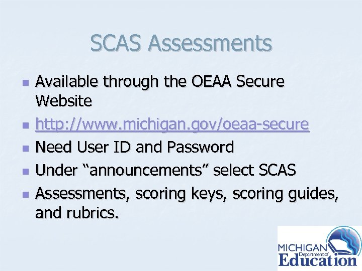 SCAS Assessments n n n Available through the OEAA Secure Website http: //www. michigan.