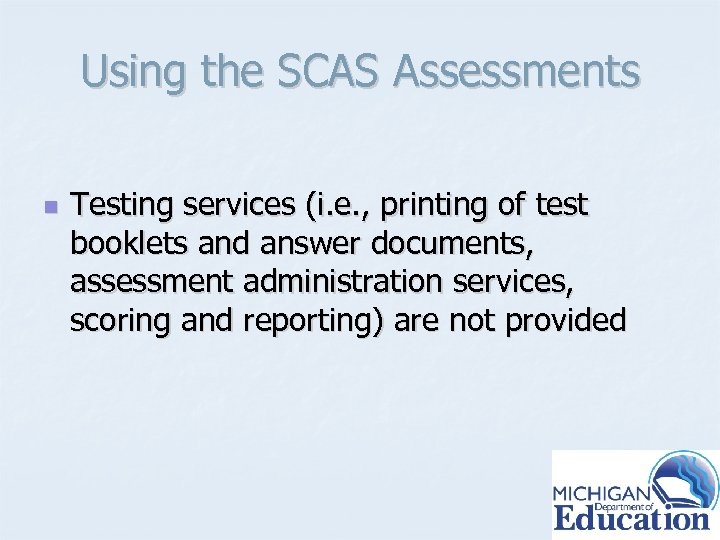 Using the SCAS Assessments n Testing services (i. e. , printing of test booklets
