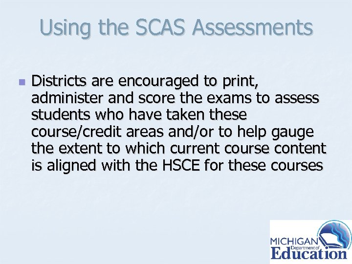 Using the SCAS Assessments n Districts are encouraged to print, administer and score the