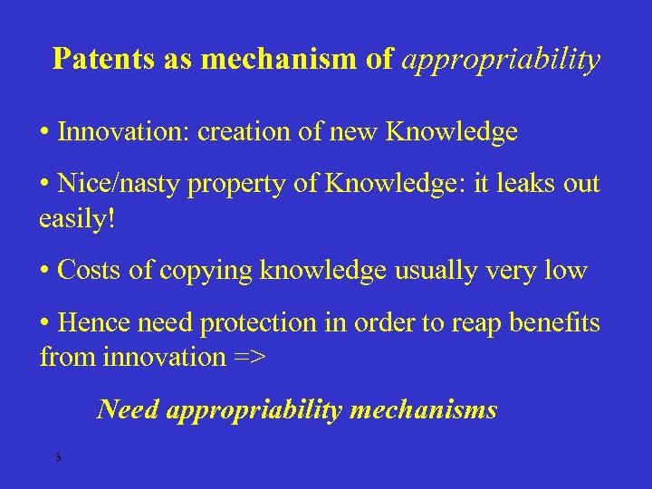 Patents as mechanism of appropriability • Innovation: creation of new Knowledge • Nice/nasty property