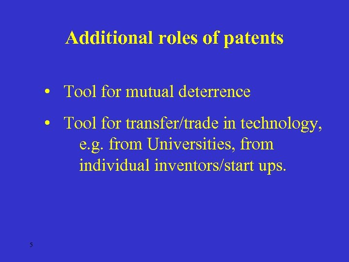 Additional roles of patents • Tool for mutual deterrence • Tool for transfer/trade in