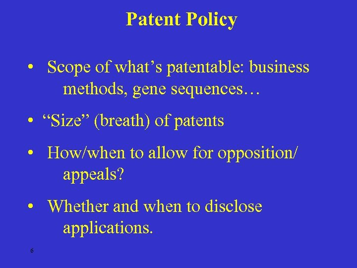 """Patent Policy • Scope of what's patentable: business methods, gene sequences… • """"Size"""" (breath)"""