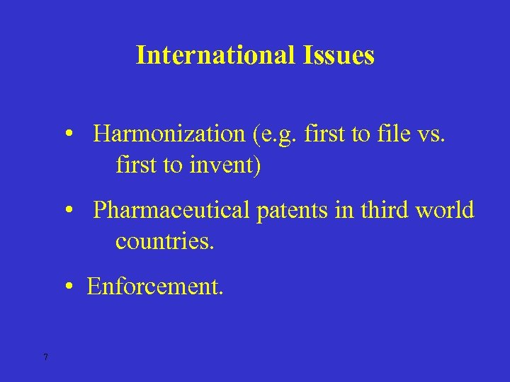 International Issues • Harmonization (e. g. first to file vs. first to invent) •